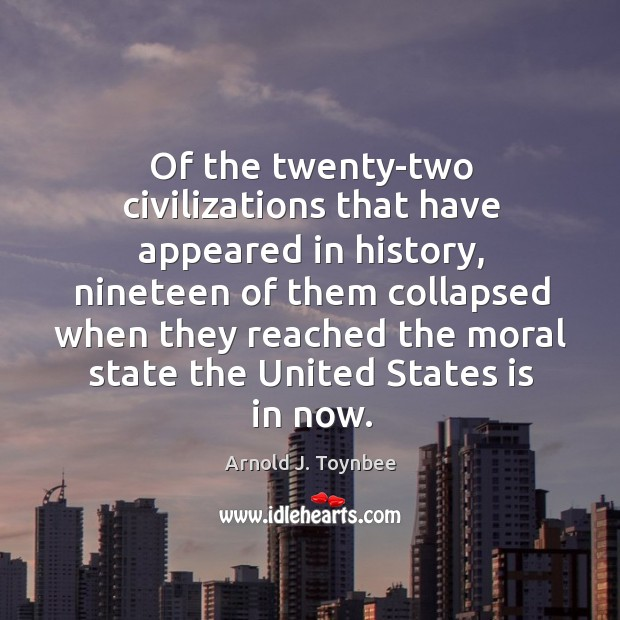 Of the twenty-two civilizations that have appeared in history Arnold J. Toynbee Picture Quote