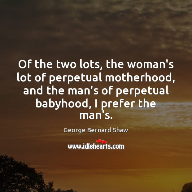 Image, Of the two lots, the woman's lot of perpetual motherhood, and the