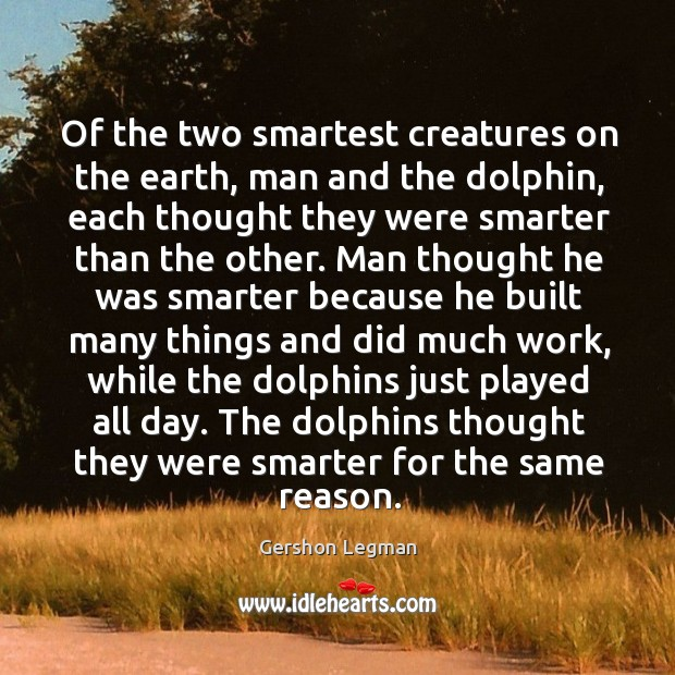 Of the two smartest creatures on the earth, man and the dolphin, Image