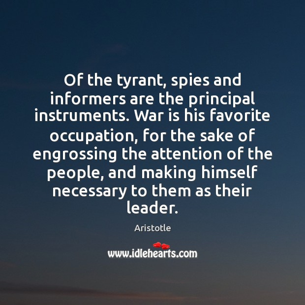 Image, Of the tyrant, spies and informers are the principal instruments. War is
