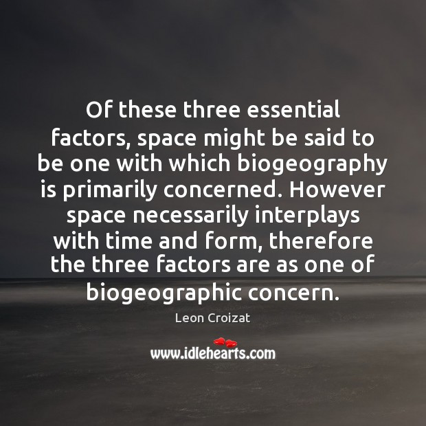 Of these three essential factors, space might be said to be one Image
