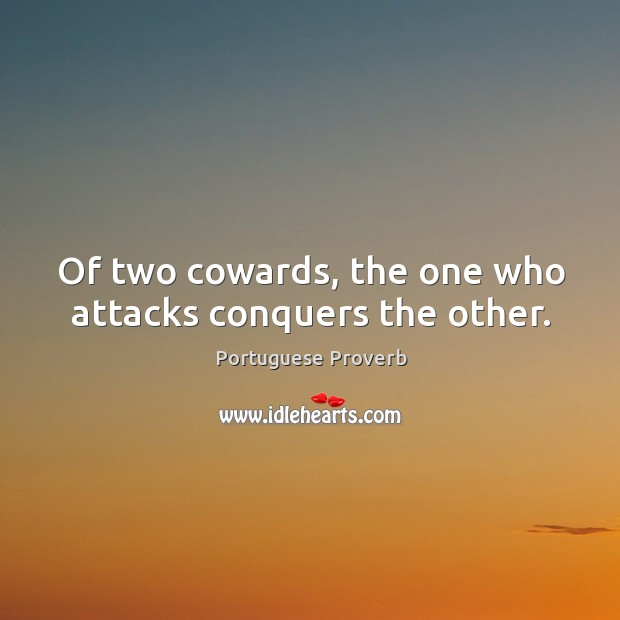 Image, Of two cowards, the one who attacks conquers the other.