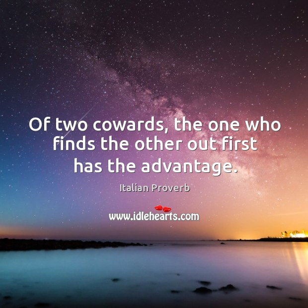 Image, Of two cowards, the one who finds the other out first has the advantage.