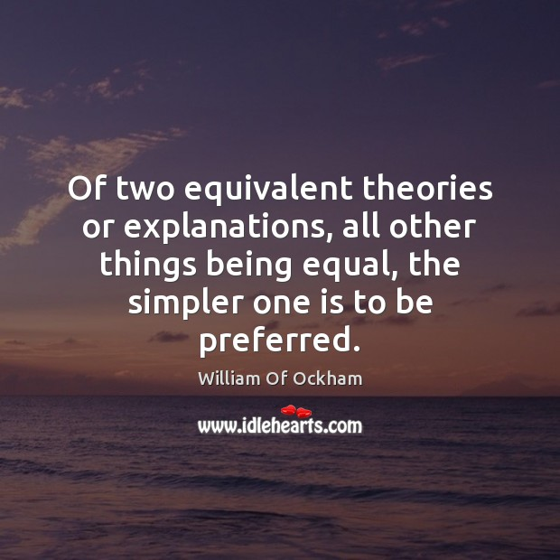 Image, Of two equivalent theories or explanations, all other things being equal, the