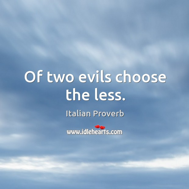 Image, Of two evils choose the less.