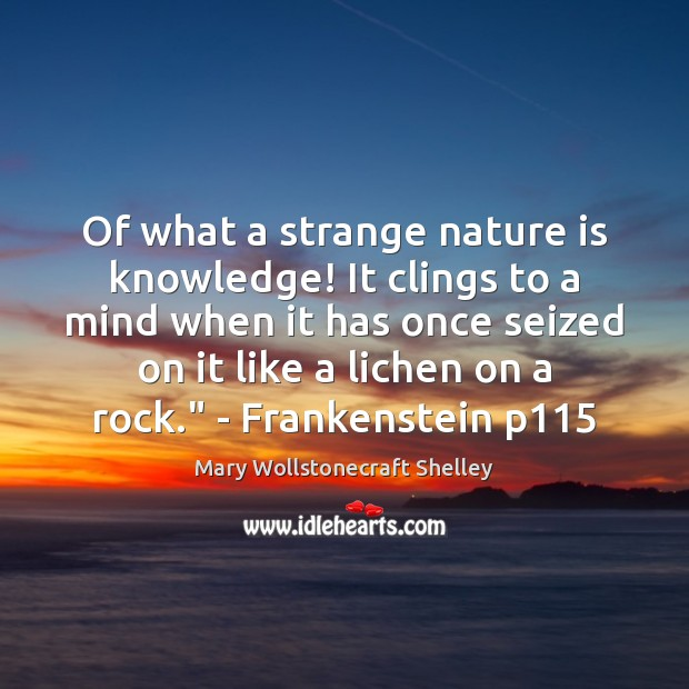 Of what a strange nature is knowledge! It clings to a mind Image