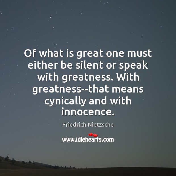 Image, Of what is great one must either be silent or speak with