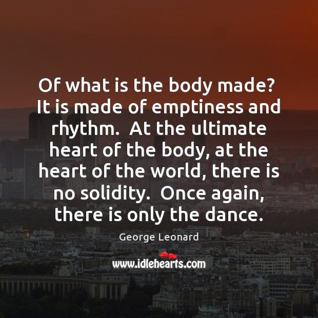 Of what is the body made?  It is made of emptiness and George Leonard Picture Quote