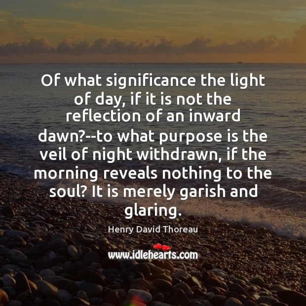 Image, Of what significance the light of day, if it is not the