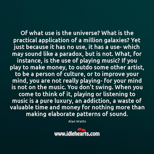Of what use is the universe? What is the practical application of Alan Watts Picture Quote
