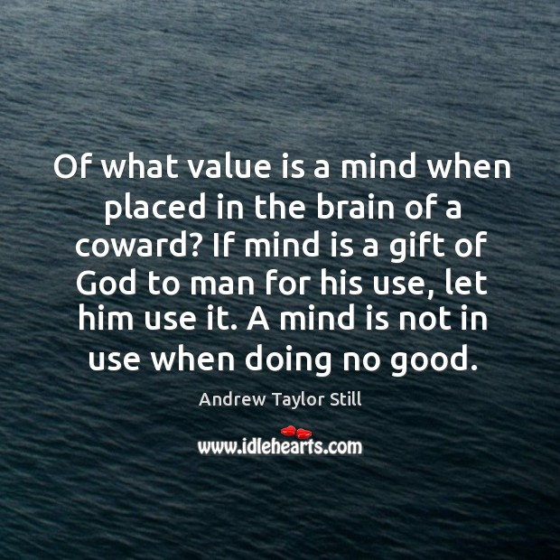 Image, Of what value is a mind when placed in the brain of a coward?