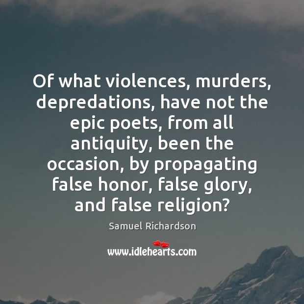 Of what violences, murders, depredations, have not the epic poets, from all Image
