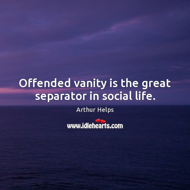 Image, Offended vanity is the great separator in social life.