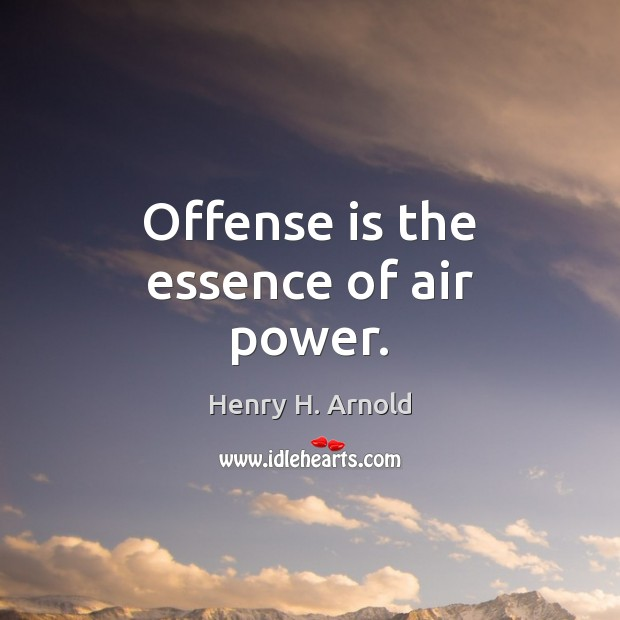 Offense is the essence of air power. Image
