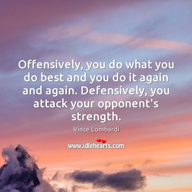 Offensively, you do what you do best and you do it again Vince Lombardi Picture Quote