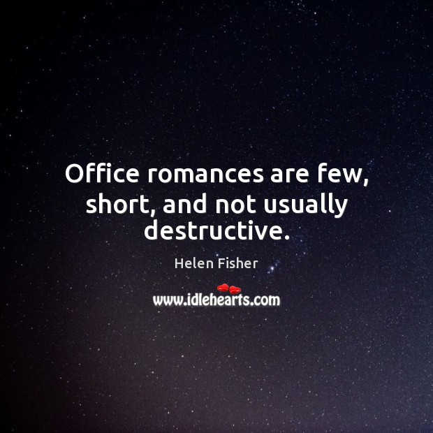 Office romances are few, short, and not usually destructive. Image