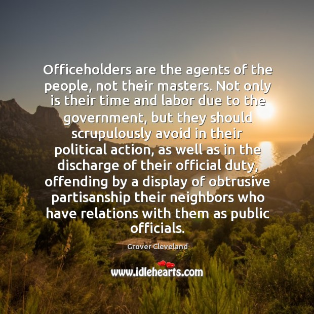 Officeholders are the agents of the people, not their masters. Not only Image