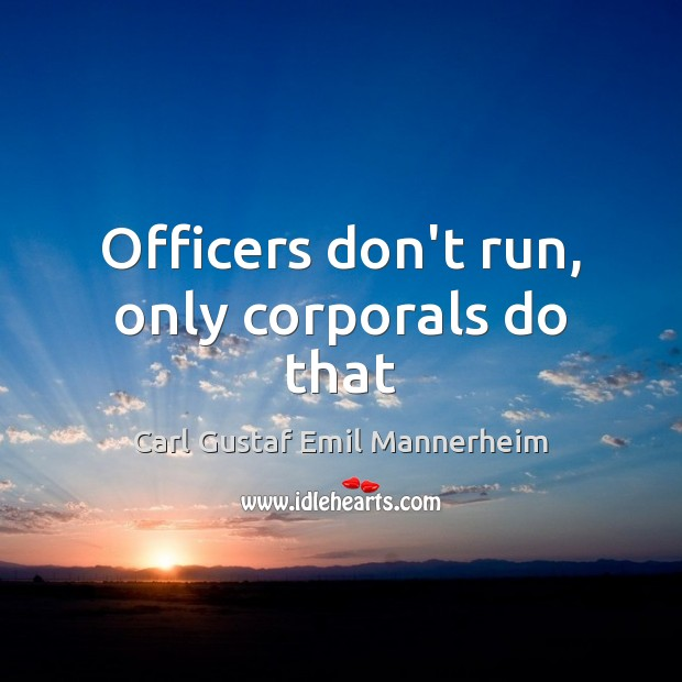 Image, Officers don't run, only corporals do that