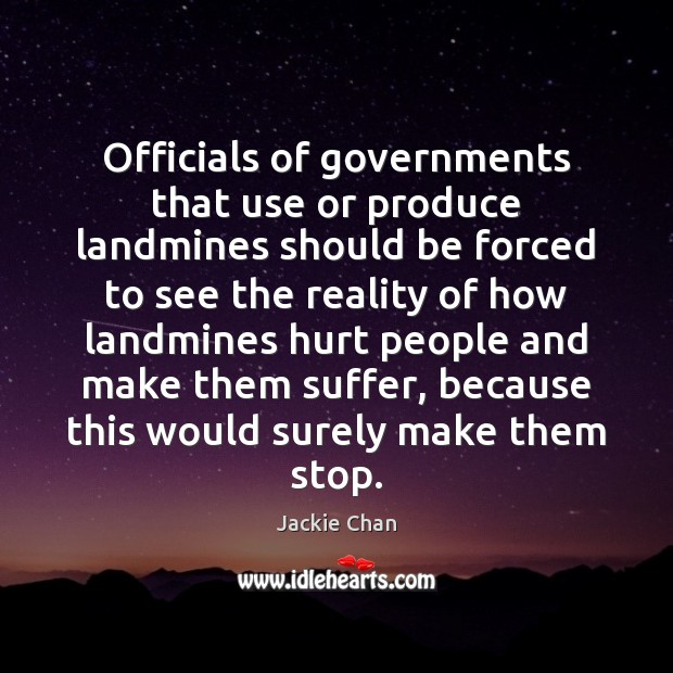 Officials of governments that use or produce landmines should be forced to Image