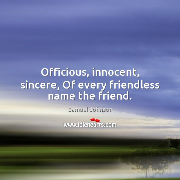 Officious, innocent, sincere, Of every friendless name the friend. Image