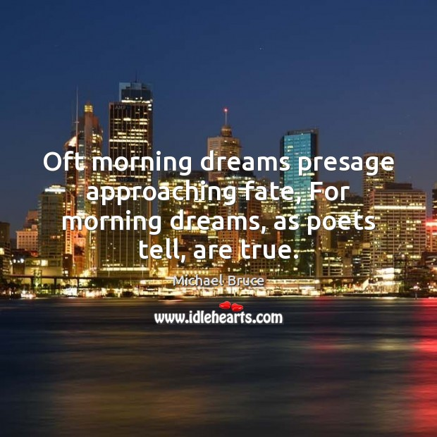 Image, Oft morning dreams presage approaching fate, For morning dreams, as poets tell, are true.