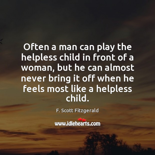 Often a man can play the helpless child in front of a Image