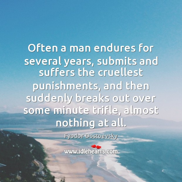Often a man endures for several years, submits and suffers the cruellest Fyodor Dostoevsky Picture Quote