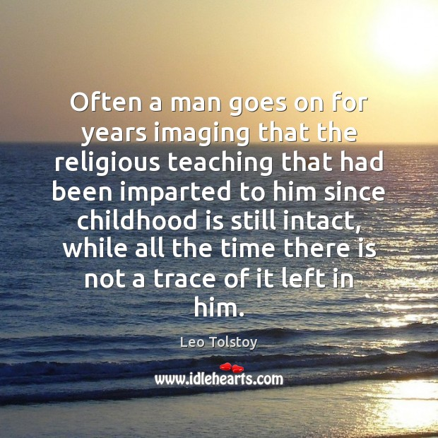 Often a man goes on for years imaging that the religious teaching Childhood Quotes Image