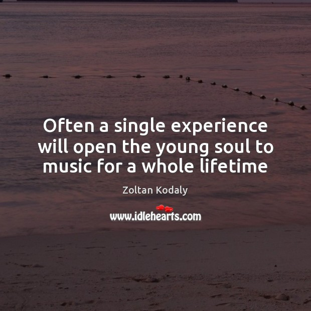 Often a single experience will open the young soul to music for a whole lifetime Image