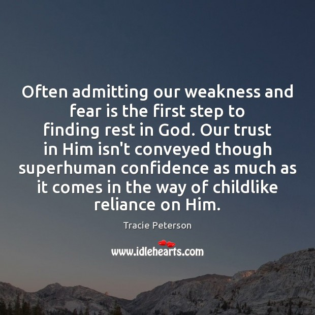 Often admitting our weakness and fear is the first step to finding Fear Quotes Image