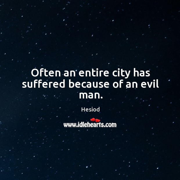 Often an entire city has suffered because of an evil man. Image