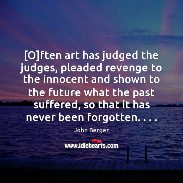 Image, [O]ften art has judged the judges, pleaded revenge to the innocent