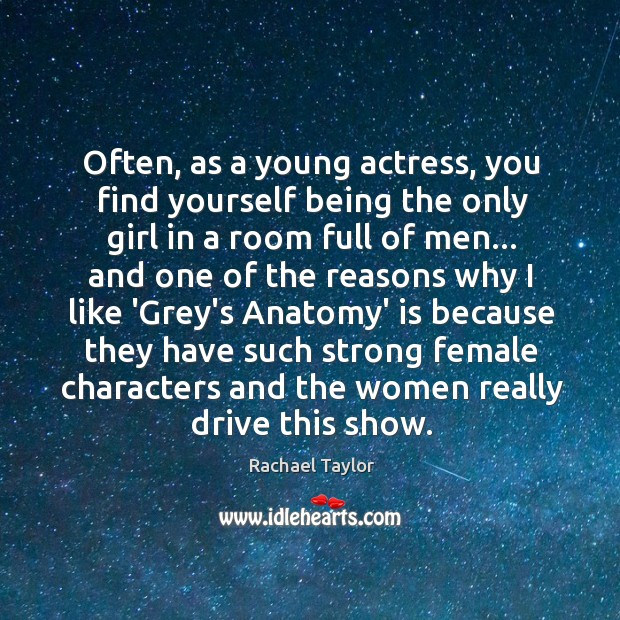 Image, Often, as a young actress, you find yourself being the only girl