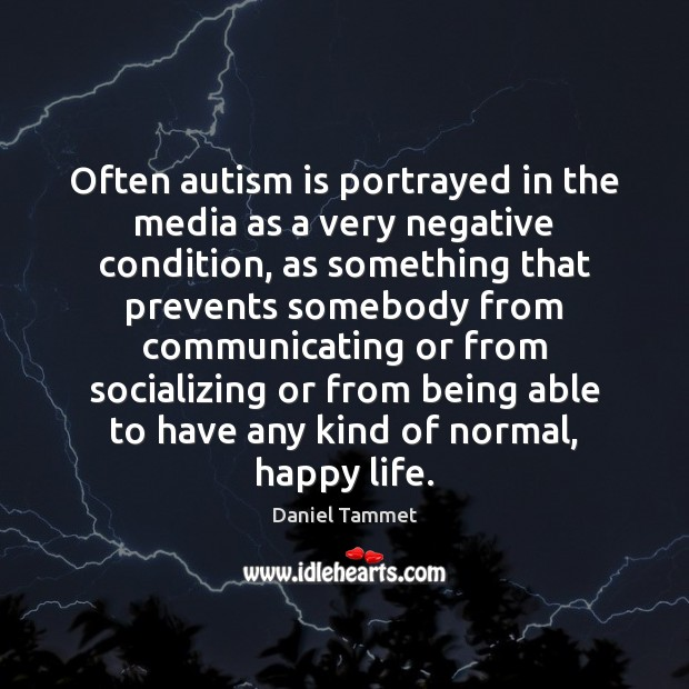 Often autism is portrayed in the media as a very negative condition, Image