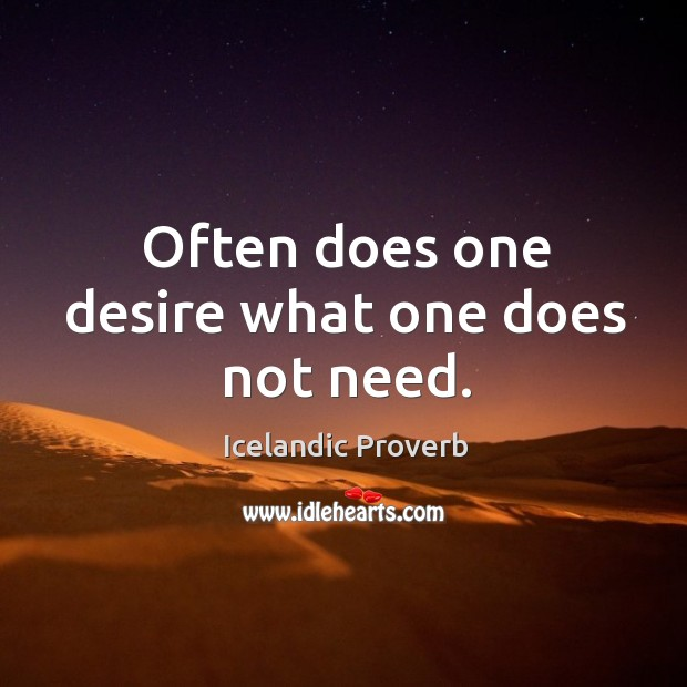 Often does one desire what one does not need. Icelandic Proverbs Image