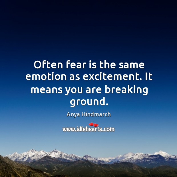 Image, Often fear is the same emotion as excitement. It means you are breaking ground.