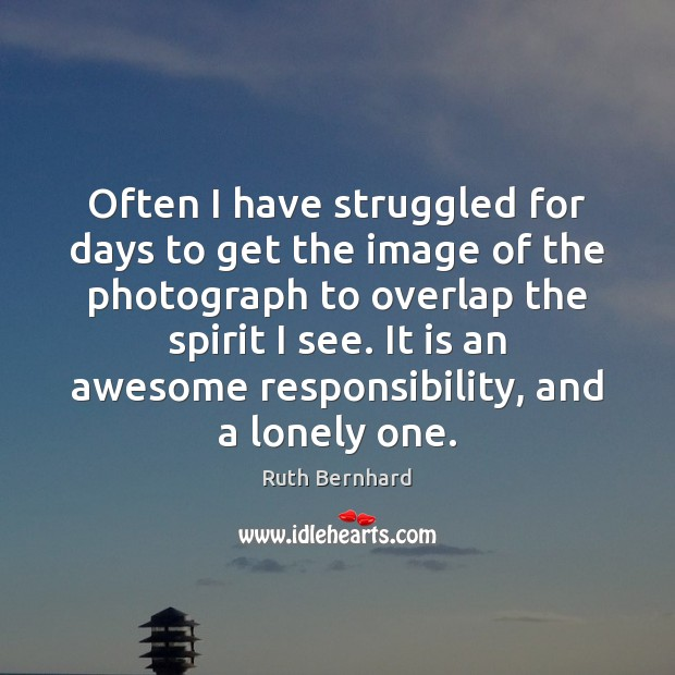 Image, Often I have struggled for days to get the image of the