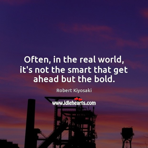 Image, Often, in the real world, it's not the smart that get ahead but the bold.