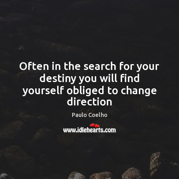 Image, Often in the search for your destiny you will find yourself obliged to change direction