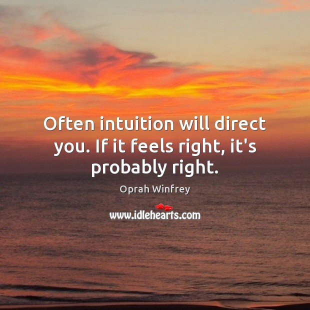 Image, Often intuition will direct you. If it feels right, it's probably right.