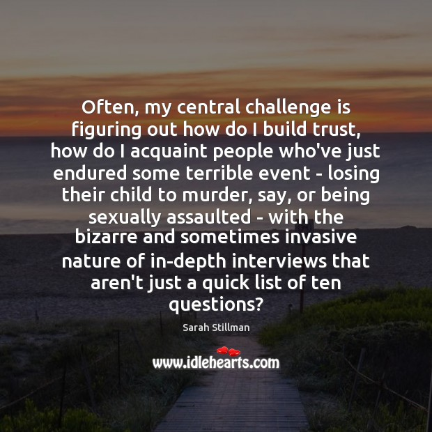 Often, my central challenge is figuring out how do I build trust, Sarah Stillman Picture Quote