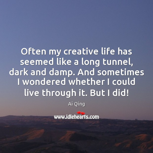 Image, Often my creative life has seemed like a long tunnel, dark and