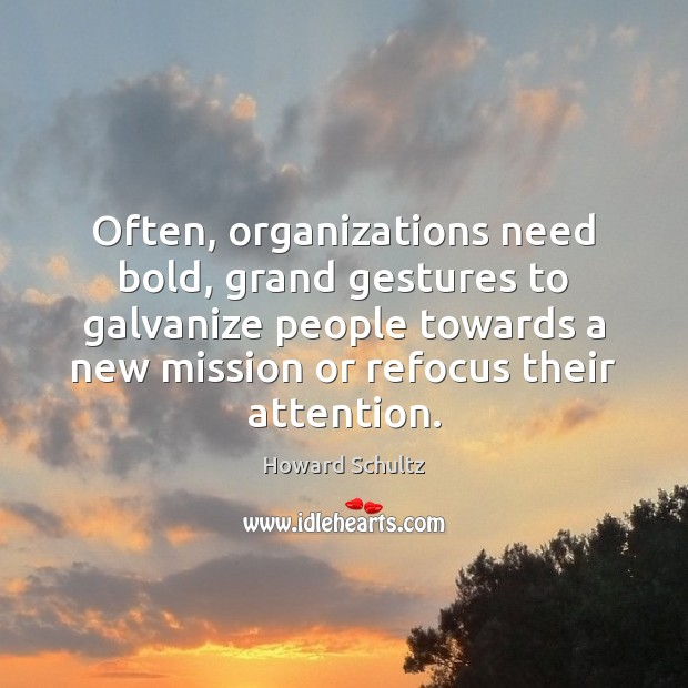 Image, Often, organizations need bold, grand gestures to galvanize people towards a new