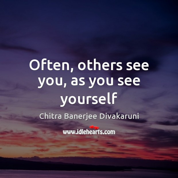 Often, others see you, as you see yourself Image