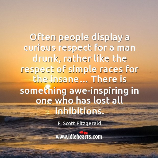Image, Often people display a curious respect for a man drunk, rather like the respect of