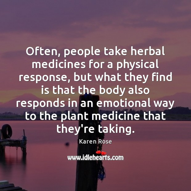 Often, people take herbal medicines for a physical response, but what they Image