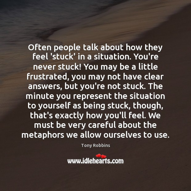 Often people talk about how they feel 'stuck' in a situation. You're Image