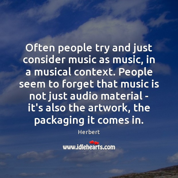 Image, Often people try and just consider music as music, in a musical