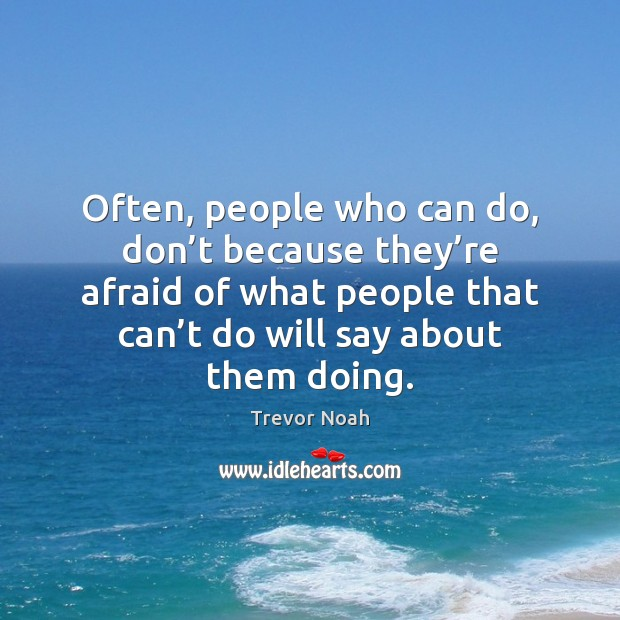 Often, people who can do, don't because they're afraid of Image