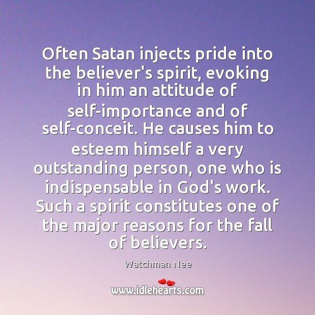Often Satan injects pride into the believer's spirit, evoking in him an Image